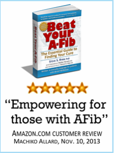 Beat Your A-Fib by Steve S. Ryan from Amazon.com or BeatYourA-Fib.com
