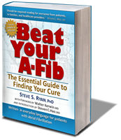 Order 'Beat Your A-Fib: The Essential Guide to Finding Your Cure' by Steve S. Ryan, PhD