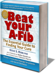 Beat Your A-Fib: The Essential Guide to Finding Your Cure, by Steve S. Ryan, PhD