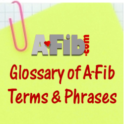 Atrial Fibrillation: Resources for Patients Glossary of Terms