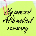 My personal A-Fib Medical summary at A-Fib.com